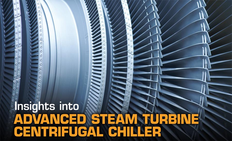 Insights into Advanced Steam Turbine Centrifugal Chiller Technology